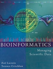 Bioinformatics - Managing Scientific Data ebook by Zoé Lacroix,Terence Critchlow