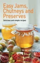 Easy Jams, Chutneys and Preserves ebook by John Harrison, Val Harrison