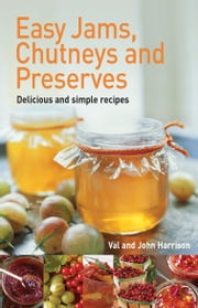 Easy Jams, Chutneys and Preserves ebook by John Harrison,Val Harrison