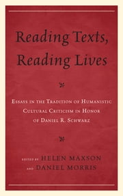 Reading Texts, Reading Lives - Essays in the Tradition of Humanistic Cultural Criticism in Honor of Daniel R. Schwarz ebook by Daniel Morris,Helen Maxson,Paul Gordon,Ruth Hoberman,Ross Murfin,Brian May,Margot Norris,Ed O'Shea,Steve Sicari,Beth Newman,Joseph Heininger,Holly Stave,Brian W. Shaffer, Associate Dean of Academic Affairs and Professor of English at Rhodes College, USA