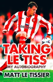 Taking le Tiss ebook by Matt Le Tissier