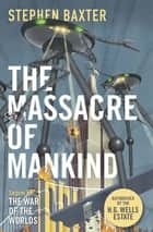 The Massacre of Mankind - Authorised Sequel to The War of the Worlds ebook by Stephen Baxter