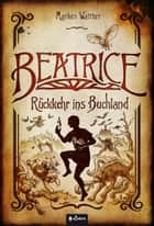 Beatrice - Rückkehr ins Buchland eBook by Markus Walther