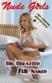 Big Breasted Sue Naked - Nude Photography ebook by Angel Delight