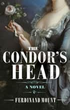The Condor's Head ebook by Ferdinand Mount