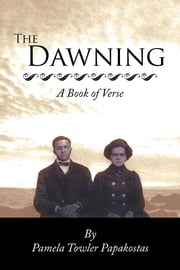 The Dawning - A Book of Verse ebook by Pamela Towler Papakostas