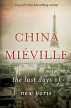 The Last Days of New Paris ebook by China Miéville