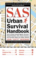 "SAS Urban Survival Handbook - How to Protect Yourself Against Terrorism, Natural Disasters, Fires, Home Invasions, and Everyday Health and Safety Hazards ebook by John ""Lofty"" Wiseman"