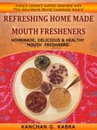 Refreshing Home Made Mouth Fresheners ebook by Kanchan Kabra
