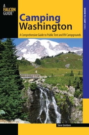 Camping Washington - A Comprehensive Guide to Public Tent and RV Campgrounds ebook by Steve Giordano