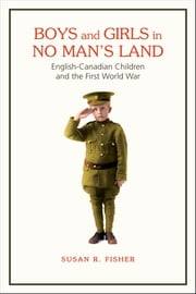 Boys and Girls in No Man's Land - English-Canadian Children and the First World War ebook by Susan Fisher