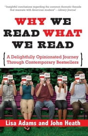 Why We Read What We Read: A Delightfully Opinionated Journey through Contemporary Bestsellers ebook by John Heath,Lisa Adams