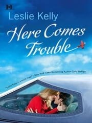 Here Comes Trouble ebook by Leslie Kelly