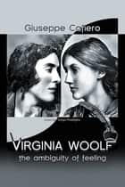 Virginia Woolf - The Ambiguity of Feeling ebook by Giuseppe Cafiero