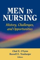 Men in Nursing - History, Challenges, and Opportunities ebook by Chad O'Lynn, RN, PhD,...