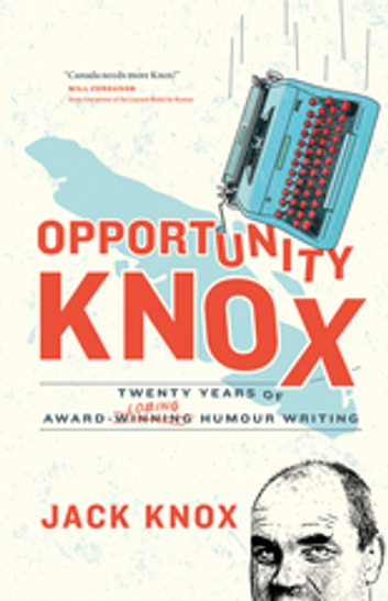 Opportunity Knox - Twenty Years of Award-Losing Humour Writing ebook by Jack Knox
