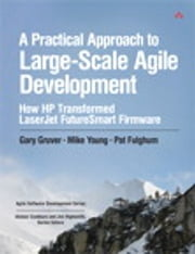 A Practical Approach to Large-Scale Agile Development - How HP Transformed LaserJet FutureSmart Firmware ebook by Gary Gruver,Mike Young,Pat Fulghum