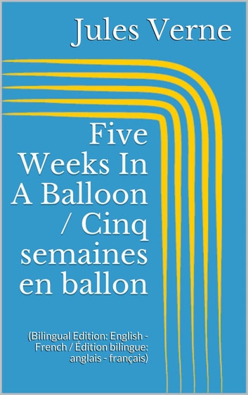 Five Weeks In A Balloon / Cinq semaines en ballon - (Bilingual Edition: English - French / Édition bilingue: anglais - français) ebook by Jules Verne