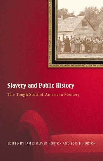 Slavery And Public History - The Tough Stuff of American Memory ebook by