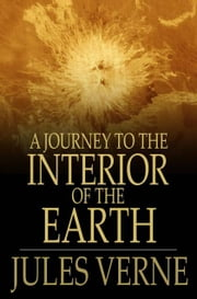 A Journey to the Interior of the Earth ebook by Jules Verne,Frederick Amadeus Malleson