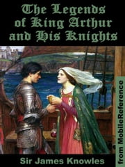 The Legends Of King Arthur And His Knights. Illustrated (Mobi Classics) ebook by Sir James Knowles