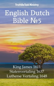 English Dutch Bible No5 - King James 1611 - Statenvertaling 1637 - Lutherse Vertaling 1648 ebook by TruthBeTold Ministry, Joern Andre Halseth, King James