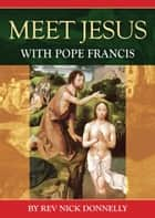 Meet Jesus with Pope Francis ebook by Rev Nick Donnelly