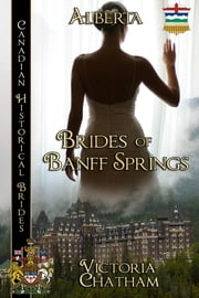Brides of Banff Springs - Canadian Historical Brides ebook by Victoria Chatham