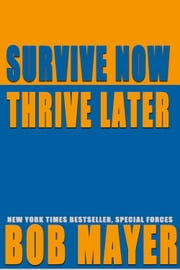 Survive Now Thrive Later ebook door Bob Mayer