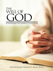 THE WILL OF GOD - Re: The Presbyterian Church (USA)Book of Common Worship ebook by The Reverend Vernon G. Elgin, Ph.D.