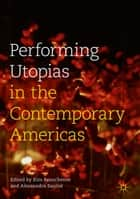 Performing Utopias in the Contemporary Americas ebook by Kim Beauchesne, Alessandra Santos