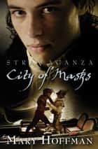 Stravaganza: City of Masks ebook by Mary Hoffman