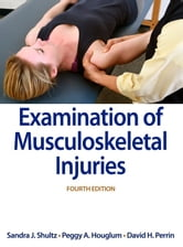 Examination of Musculoskeletal Injuries ebook by Sandra Shultz,Peggy Houglum,David Perrin