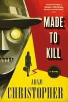 Made to Kill - A Ray Electromatic Mystery ebook by Adam Christopher