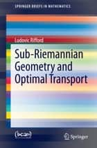 Sub-Riemannian Geometry and Optimal Transport ebook by Ludovic Rifford