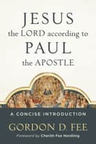 Jesus the Lord according to Paul the Apostle - A Concise Introduction ebook by Cherith Nordling, Gordon D. Fee