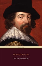 Francis Bacon: The Complete Works (Centaur Classics) ebook by Francis Bacon,Francis Bacon