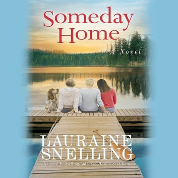 Someday Home - A Novel audiobook by Lauraine Snelling
