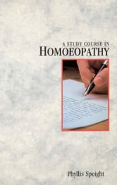 A Study Course In Homoeopathy ebook by Phyllis Speight