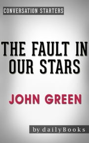 The Fault in Our Stars: A Novel by John Green | Conversation Starters ebook by dailyBooks