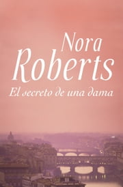 El secreto de una dama eBook by Nora Roberts