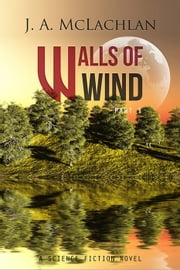 Walls Of Wind: Part I - Free Science Fiction ebook ebook by J. A. McLachlan