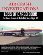 Air Crash Investigations - Loss of Cargo Door - The Near Crash of United Airlines Flight 811 ebook by Dirk Barreveld