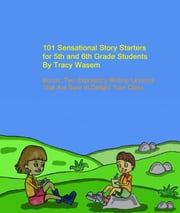101 Sensational Story Starters for 5th and 6th Grade Students ebook by Tracy Wasem