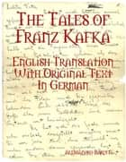 The Tales of Franz Kafka: English Translation With Original Text In German ebook by Alessandro Baruffi