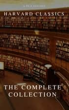 The Complete Harvard Classics and Shelf of Fiction ebook by Charles W. Eliot