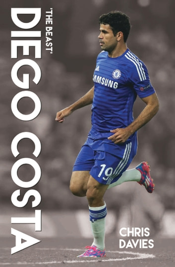 Diego Costa - The Beast ebook by Chris Davies