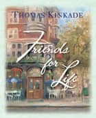 Friends for Life ebook by Thomas Kinkade