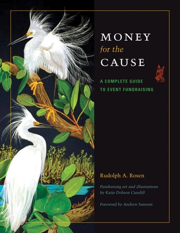 Money for the Cause - A Complete Guide to Event Fundraising ebook by Rudolph A. Rosen