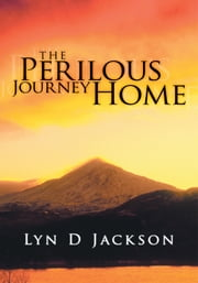 The Perilous Journey Home ebook by Lyn D Jackson